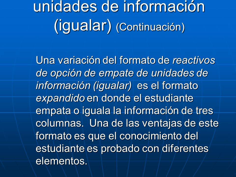 Una variación del formato de reactivos de opción de empate de unidades de información (igualar) es el formato expandido en donde el estudiante empata