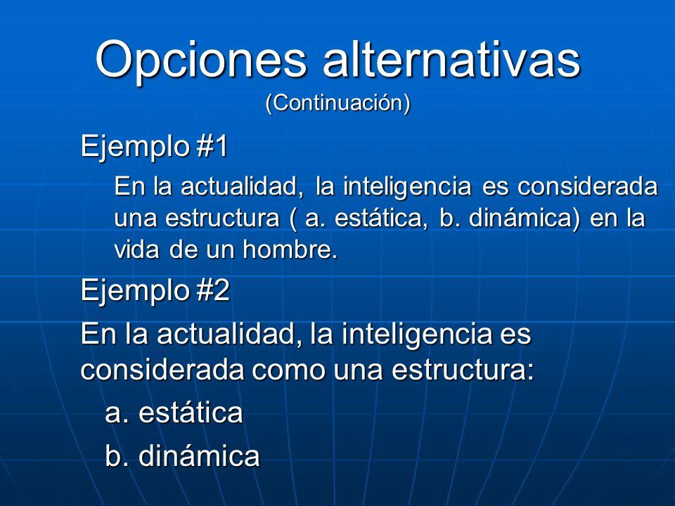 Ejemplo #1 En la actualidad, la inteligencia es considerada una estructura ( a. estática, b. dinámica) en la vida de un hombre. Ejemplo #2 En la actua