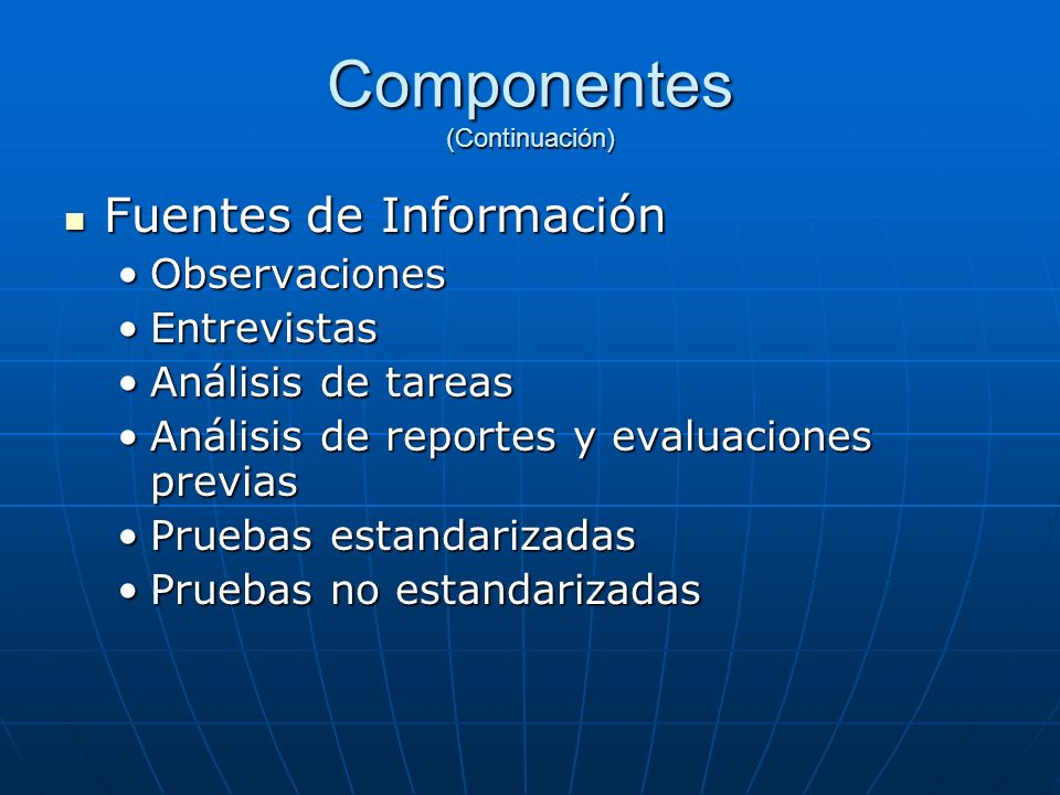 Componentes (Continuación) Fuentes de Información Fuentes de Información ObservacionesObservaciones EntrevistasEntrevistas Análisis de tareasAnálisis