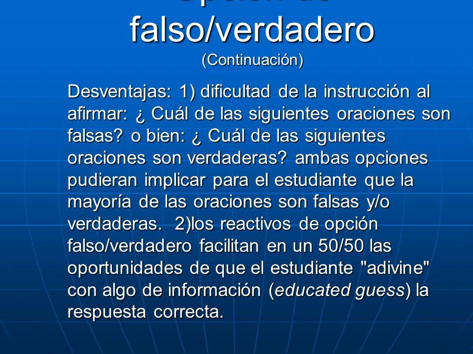 Desventajas: 1) dificultad de la instrucción al afirmar: ¿ Cuál de las siguientes oraciones son falsas? o bien: ¿ Cuál de las siguientes oraciones son