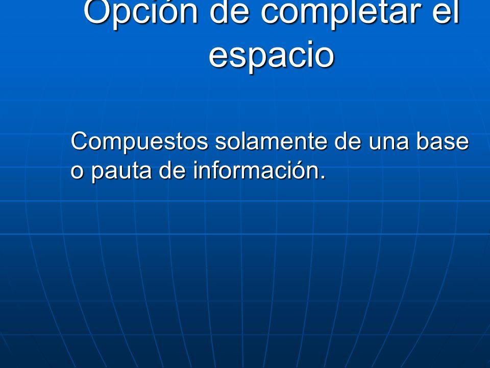 Opción de completar el espacio Compuestos solamente de una base o pauta de información.