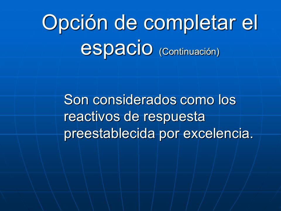 Opción de completar el espacio (Continuación) Son considerados como los reactivos de respuesta preestablecida por excelencia.