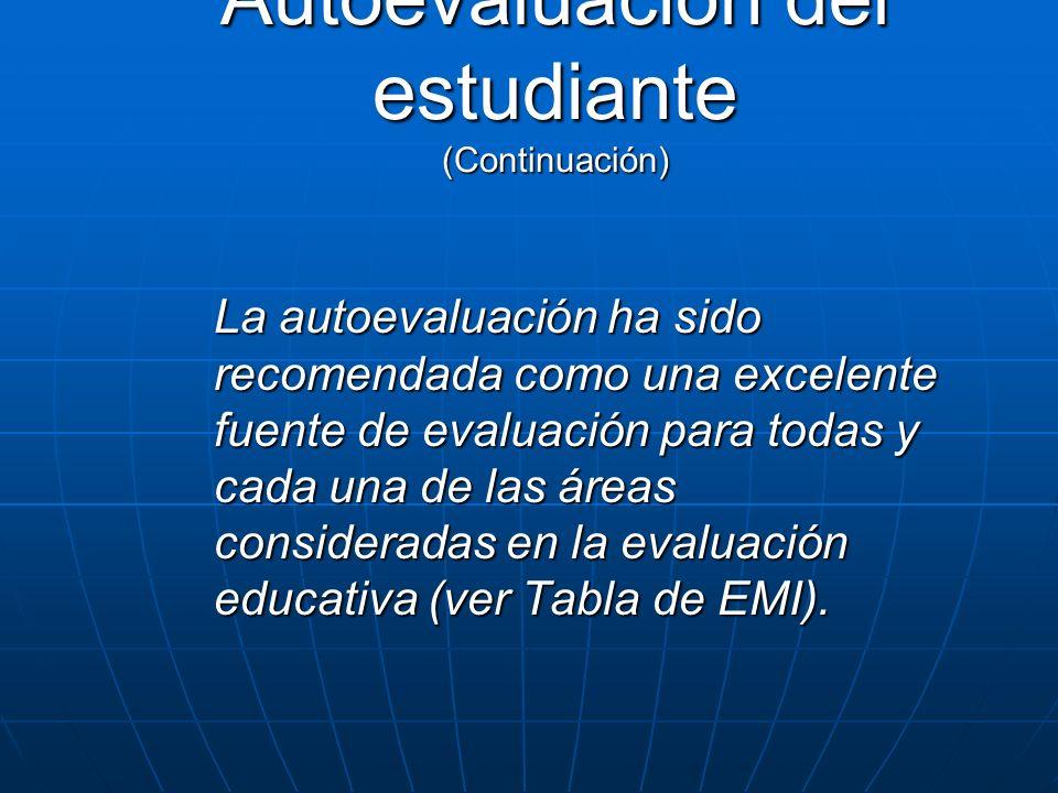 Autoevaluación del estudiante (Continuación) La autoevaluación ha sido recomendada como una excelente fuente de evaluación para todas y cada una de la