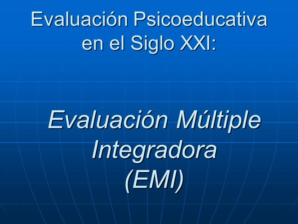 Evaluación Múltiple Integradora (EMI) Evaluación Psicoeducativa en el Siglo XXI: