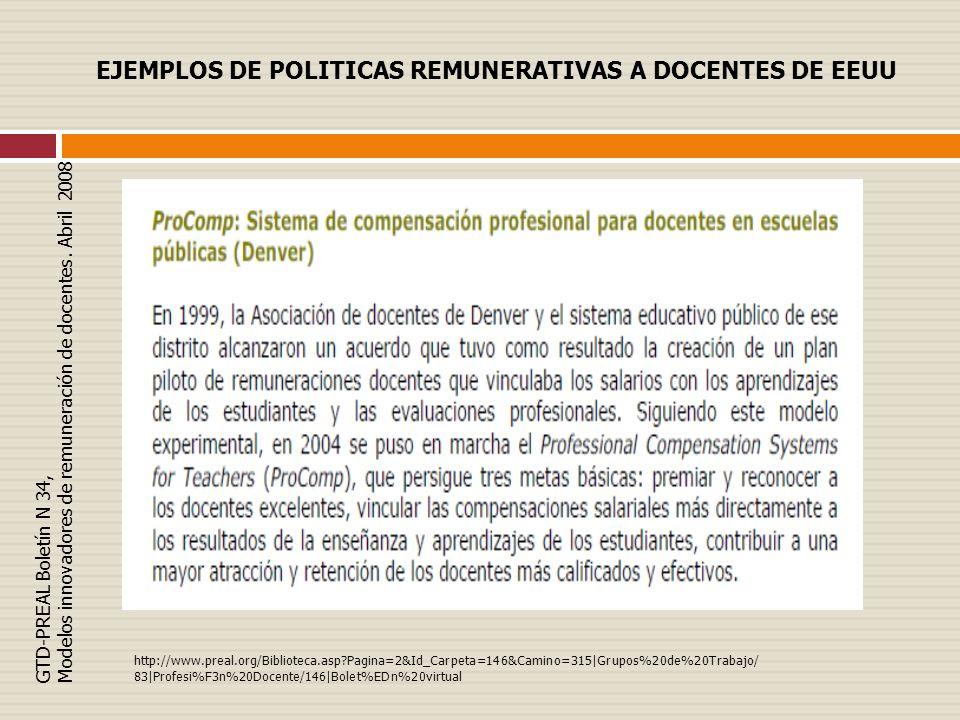 EJEMPLOS DE POLITICAS REMUNERATIVAS A DOCENTES DE EEUU GTD-PREAL Boletín N 34, Modelos innovadores de remuneración de docentes. Abril 2008 http://www.