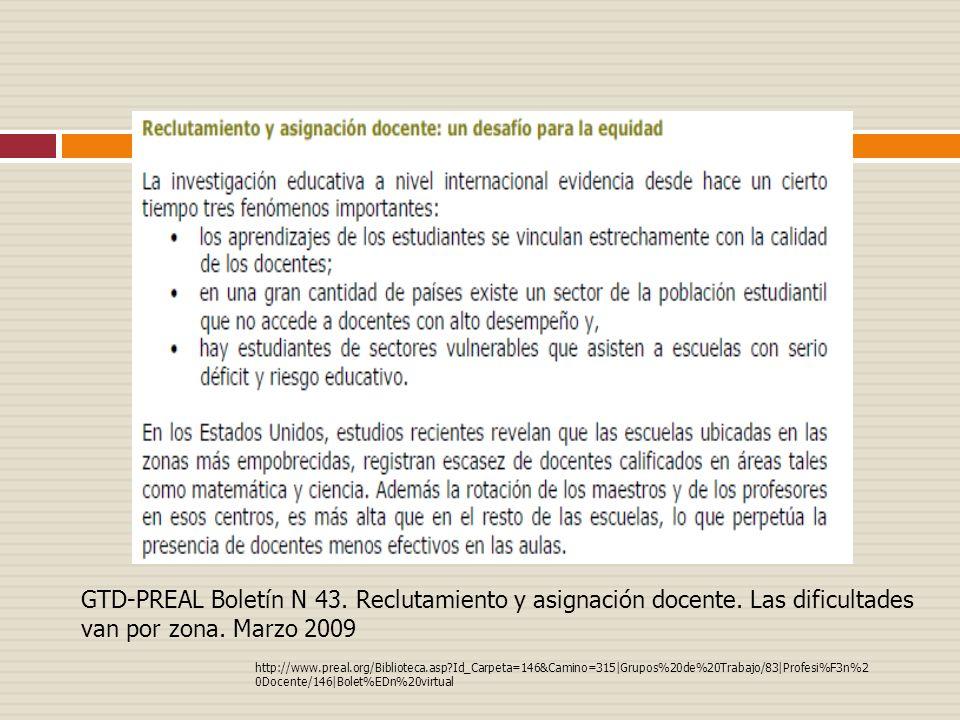 GTD-PREAL Boletín N 43. Reclutamiento y asignación docente. Las dificultades van por zona. Marzo 2009 http://www.preal.org/Biblioteca.asp?Id_Carpeta=1