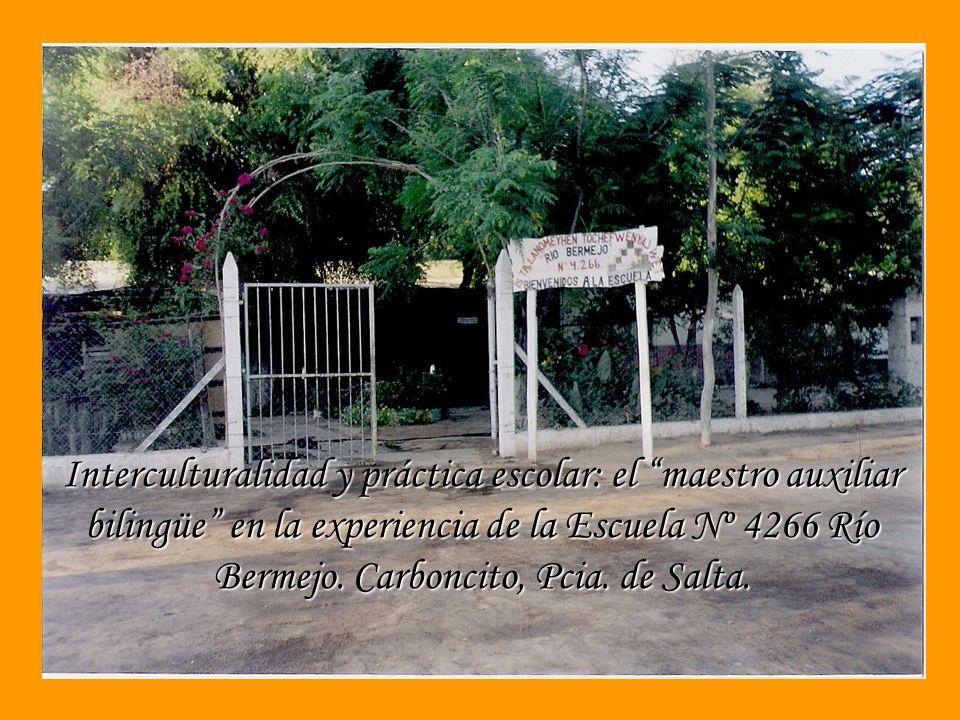 Interculturalidad y práctica escolar: el maestro auxiliar bilingüe en la experiencia de la Escuela Nº 4266 Río Bermejo.