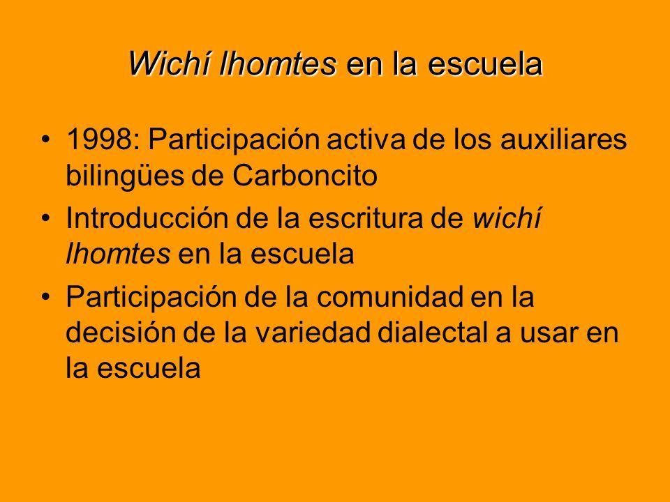 Wichí lhomtes en la escuela 1998: Participación activa de los auxiliares bilingües de Carboncito Introducción de la escritura de wichí lhomtes en la escuela Participación de la comunidad en la decisión de la variedad dialectal a usar en la escuela