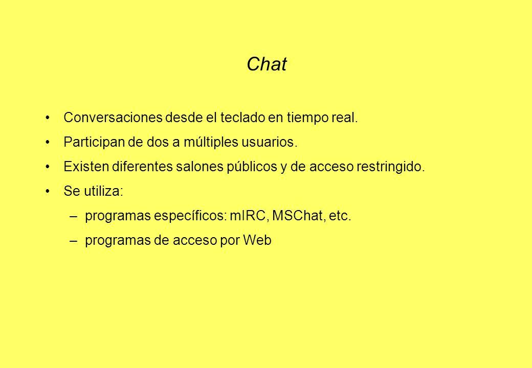 Chat Conversaciones desde el teclado en tiempo real. Participan de dos a múltiples usuarios. Existen diferentes salones públicos y de acceso restringi
