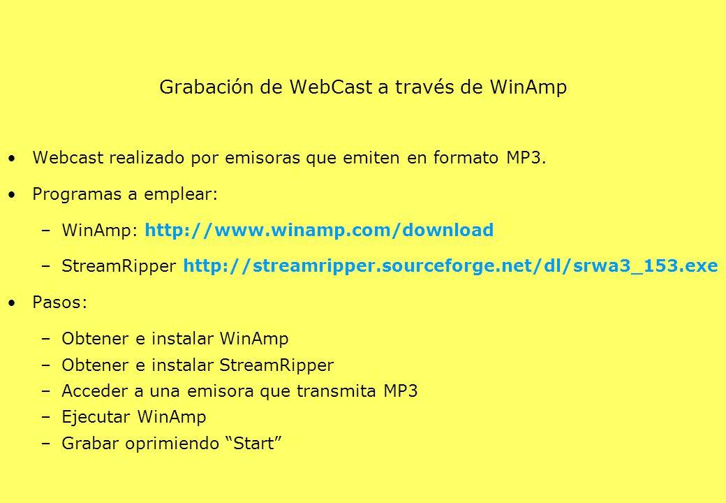 Grabación de WebCast a través de WinAmp Webcast realizado por emisoras que emiten en formato MP3. Programas a emplear: –WinAmp: http://www.winamp.com/