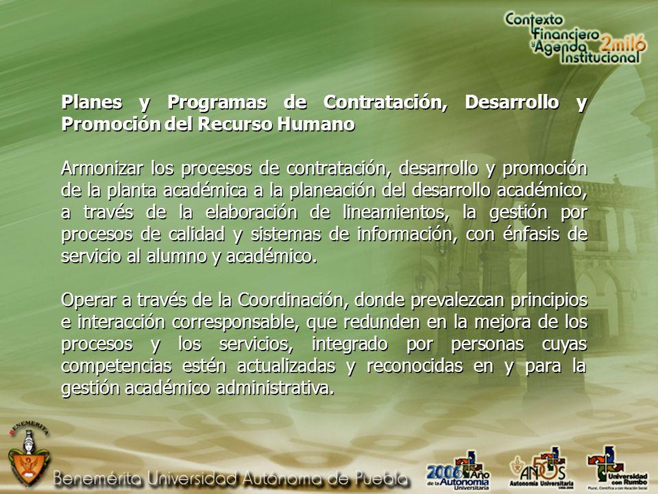 Planes y Programas de Contratación, Desarrollo y Promoción del Recurso Humano Armonizar los procesos de contratación, desarrollo y promoción de la planta académica a la planeación del desarrollo académico, a través de la elaboración de lineamientos, la gestión por procesos de calidad y sistemas de información, con énfasis de servicio al alumno y académico.