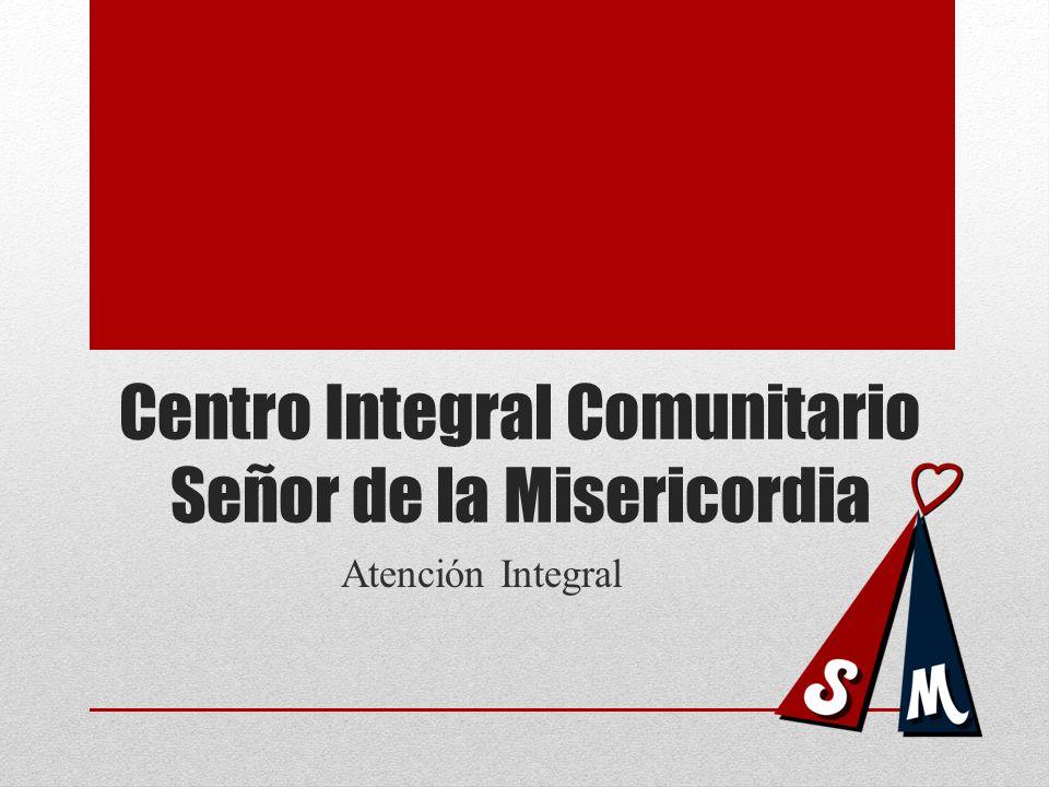 Centro Integral Comunitario Señor de la Misericordia Atención Integral