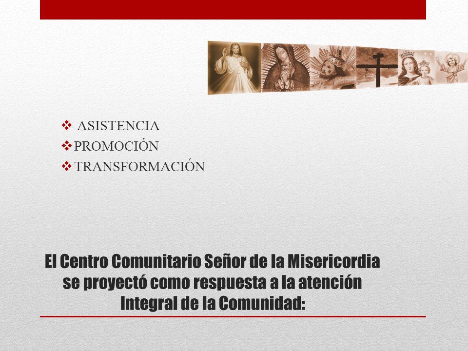 El Centro Comunitario Señor de la Misericordia se proyectó como respuesta a la atención Integral de la Comunidad: ASISTENCIA PROMOCIÓN TRANSFORMACIÓN