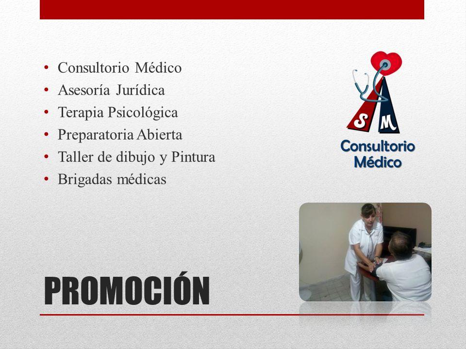PROMOCIÓN Consultorio Médico Asesoría Jurídica Terapia Psicológica Preparatoria Abierta Taller de dibujo y Pintura Brigadas médicas