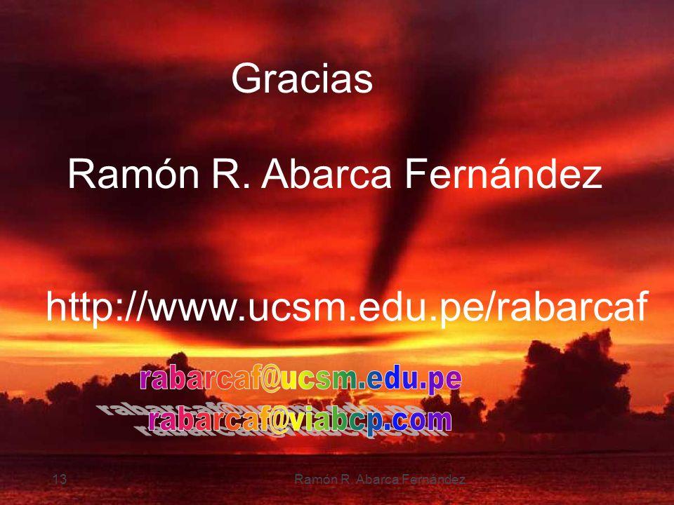 Gracias Ramón R. Abarca Fernández http://www.ucsm.edu.pe/rabarcaf 13Ramón R. Abarca Fernández