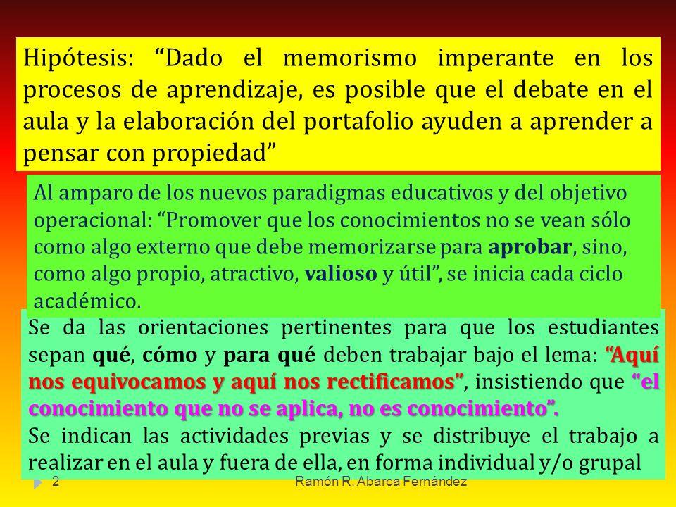 Hipótesis: Dado el memorismo imperante en los procesos de aprendizaje, es posible que el debate en el aula y la elaboración del portafolio ayuden a ap
