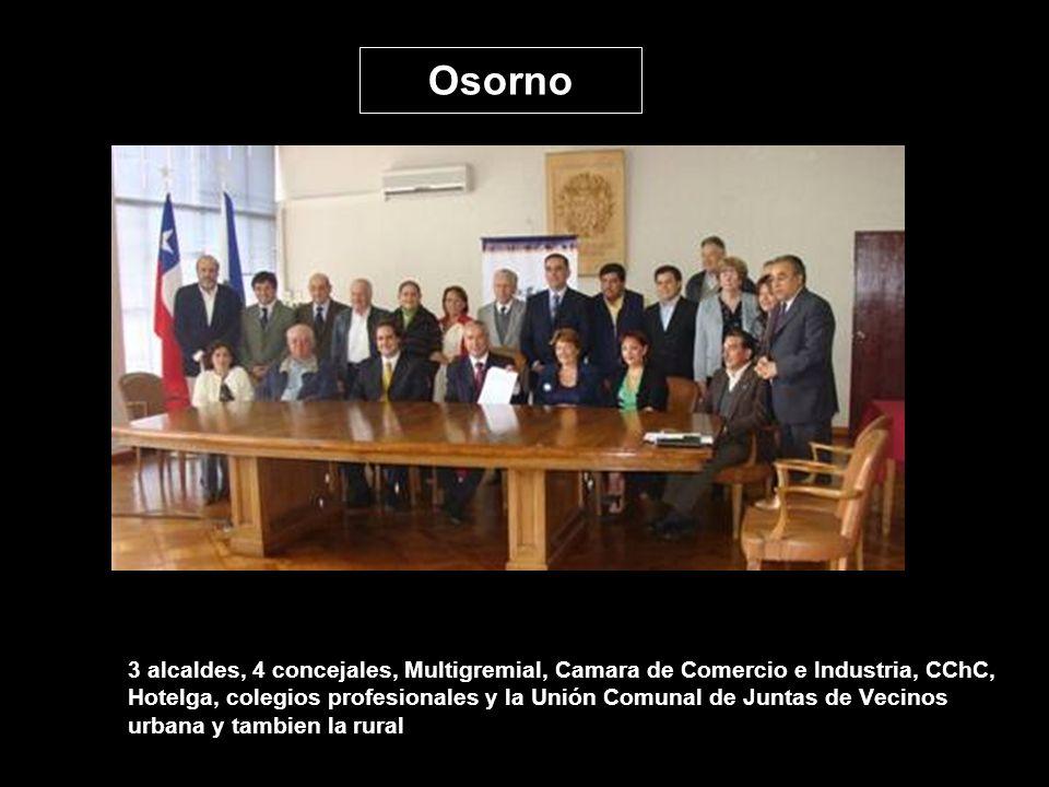 Osorno 3 alcaldes, 4 concejales, Multigremial, Camara de Comercio e Industria, CChC, Hotelga, colegios profesionales y la Unión Comunal de Juntas de V