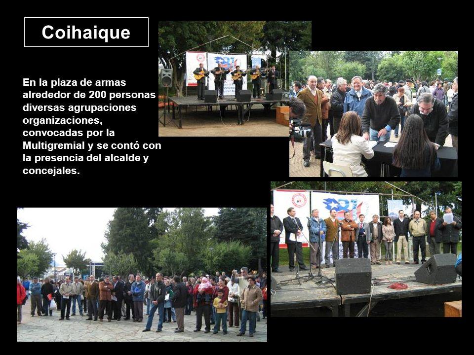 Coihaique En la plaza de armas alrededor de 200 personas diversas agrupaciones organizaciones, convocadas por la Multigremial y se contó con la presencia del alcalde y concejales.
