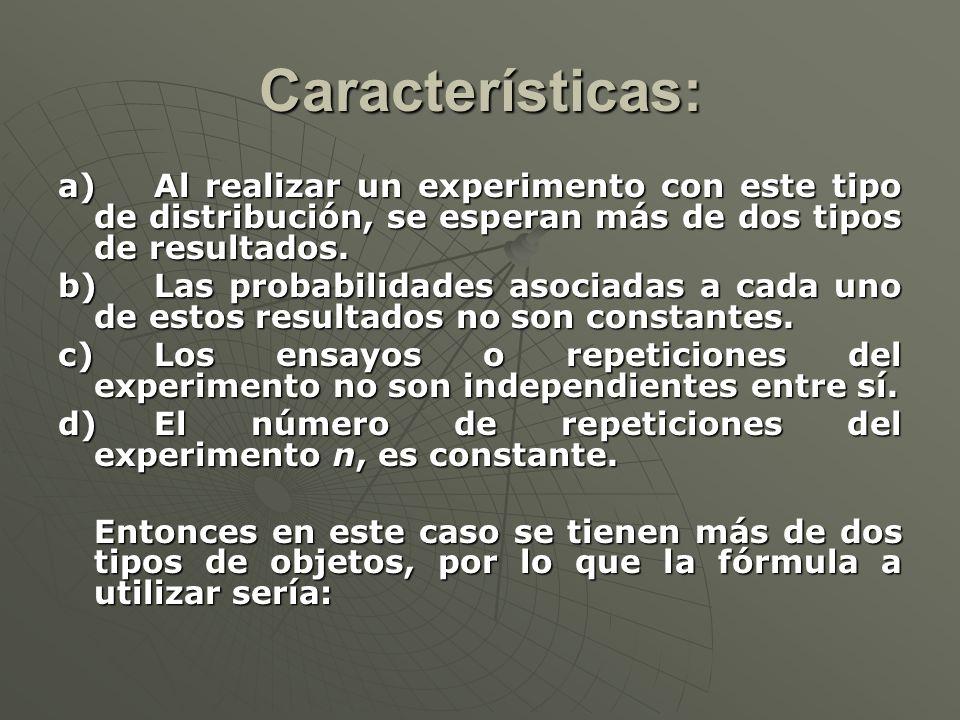 Características: a)Al realizar un experimento con este tipo de distribución, se esperan más de dos tipos de resultados.
