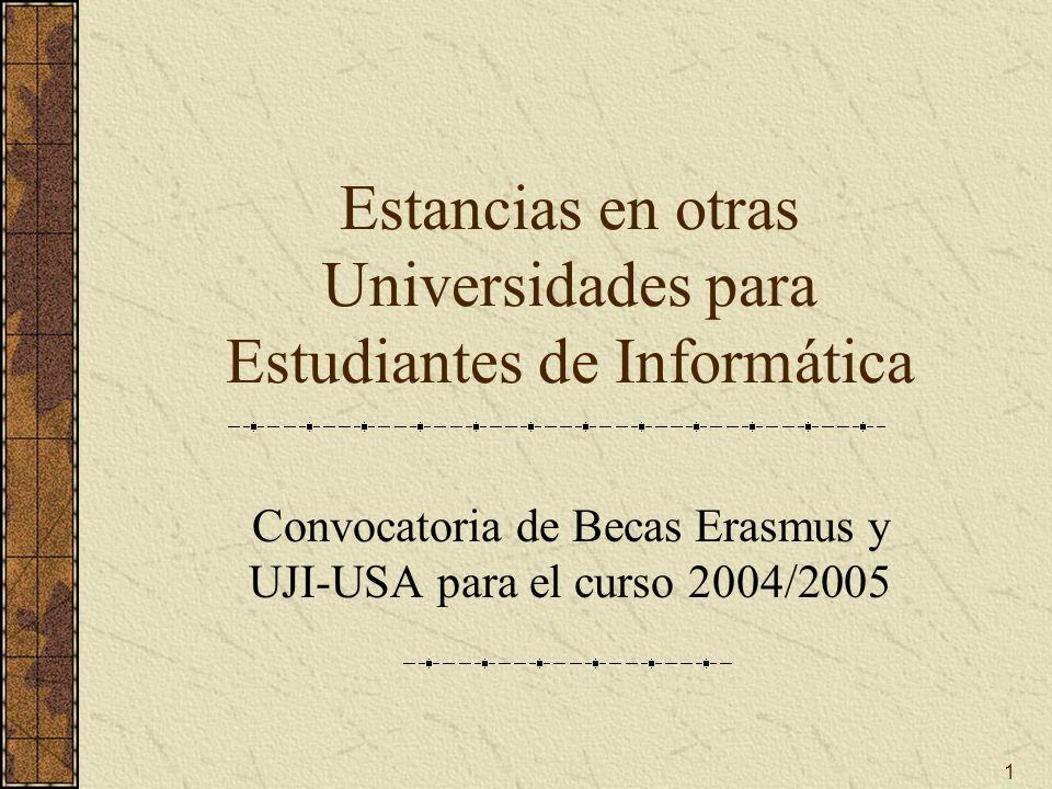 1 Estancias en otras Universidades para Estudiantes de Informática Convocatoria de Becas Erasmus y UJI-USA para el curso 2004/2005