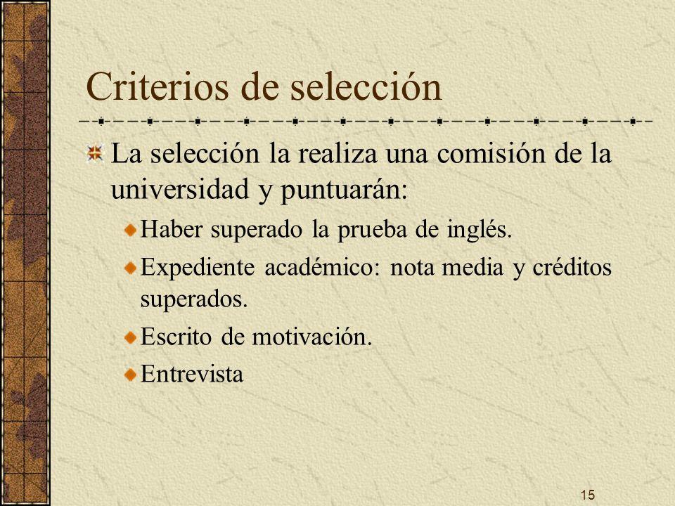 15 Criterios de selección La selección la realiza una comisión de la universidad y puntuarán: Haber superado la prueba de inglés.