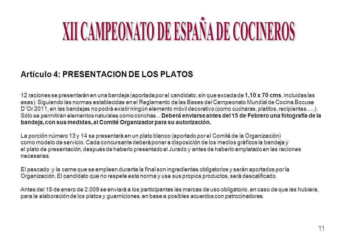 11 Artículo 4: PRESENTACION DE LOS PLATOS 12 raciones se presentarán en una bandeja (aportada por el candidato, sin que exceda de 1,10 x 70 cms, inclu