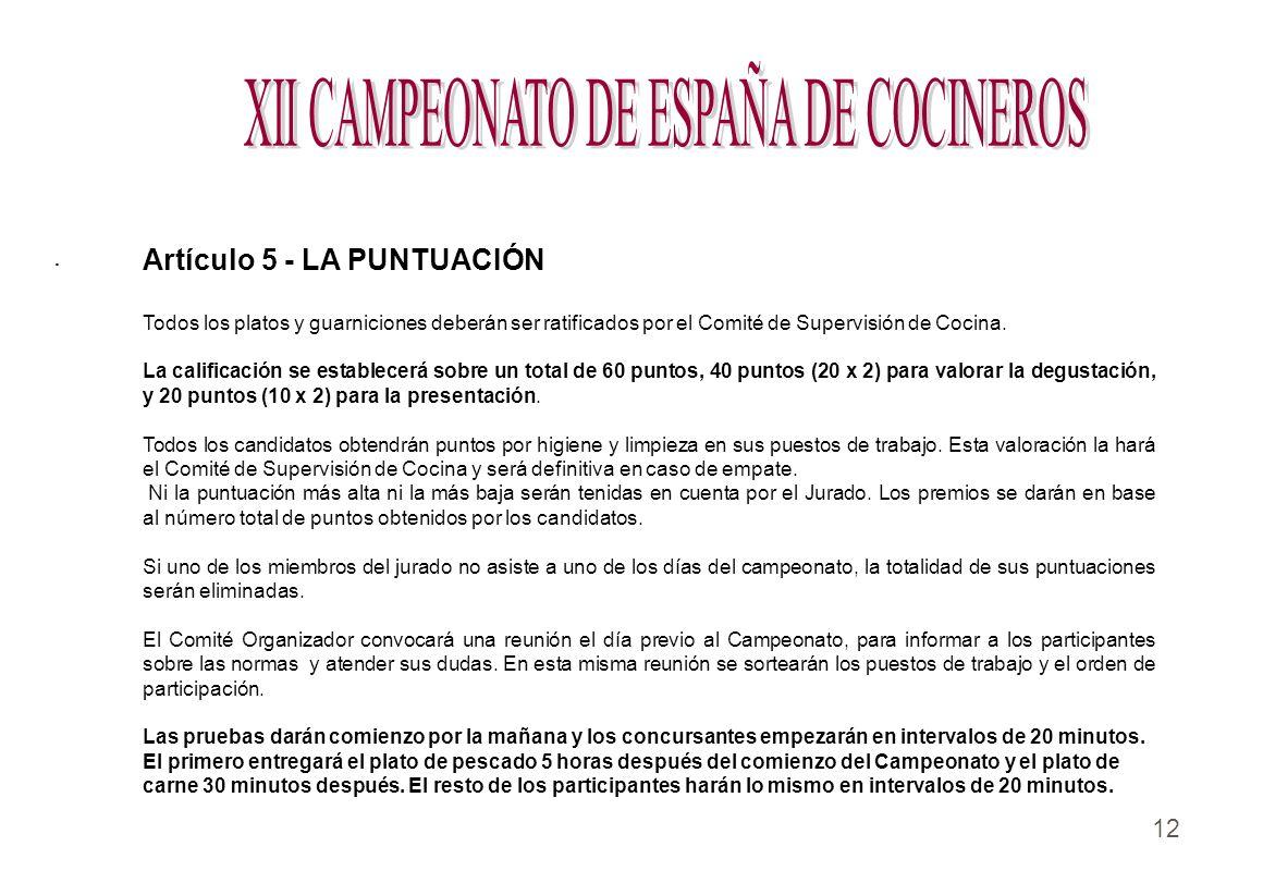 12. Artículo 5 - LA PUNTUACIÓN Todos los platos y guarniciones deberán ser ratificados por el Comité de Supervisión de Cocina. La calificación se esta