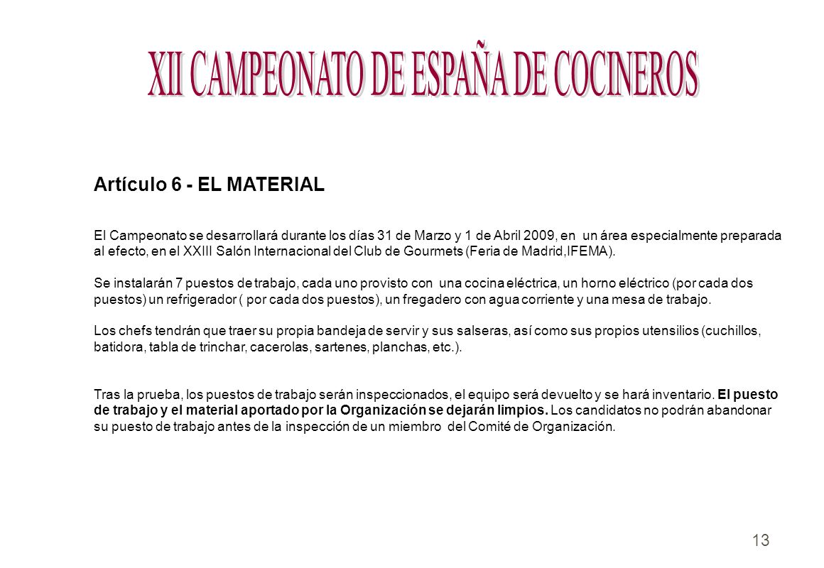 13 Artículo 6 - EL MATERIAL El Campeonato se desarrollará durante los días 31 de Marzo y 1 de Abril 2009, en un área especialmente preparada al efecto