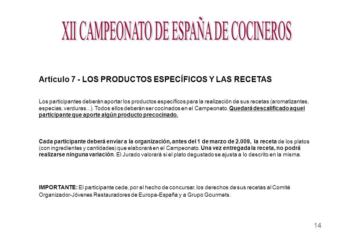 14 Artículo 7 - LOS PRODUCTOS ESPECÍFICOS Y LAS RECETAS Los participantes deberán aportar los productos específicos para la realización de sus recetas