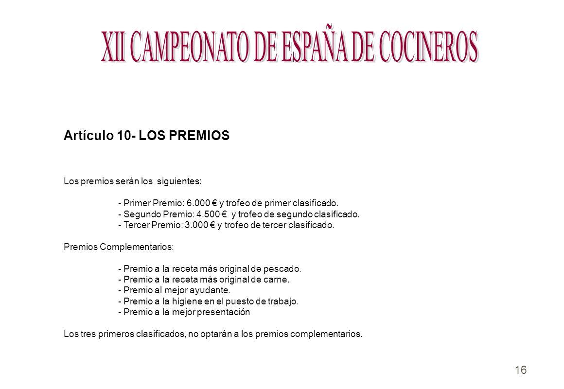 16 Artículo 10- LOS PREMIOS Los premios serán los siguientes: - Primer Premio: 6.000 y trofeo de primer clasificado. - Segundo Premio: 4.500 y trofeo
