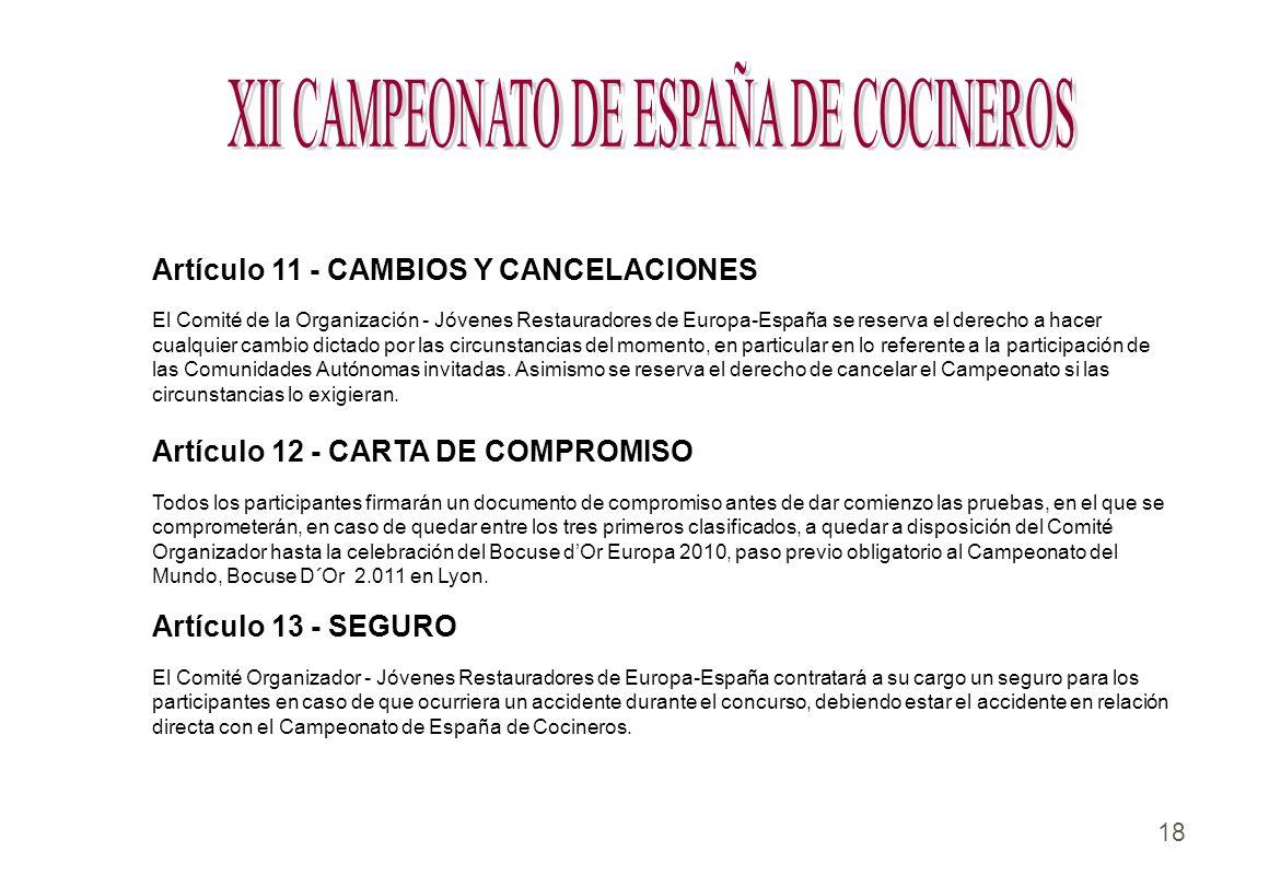 18 Artículo 11 - CAMBIOS Y CANCELACIONES El Comité de la Organización - Jóvenes Restauradores de Europa-España se reserva el derecho a hacer cualquier