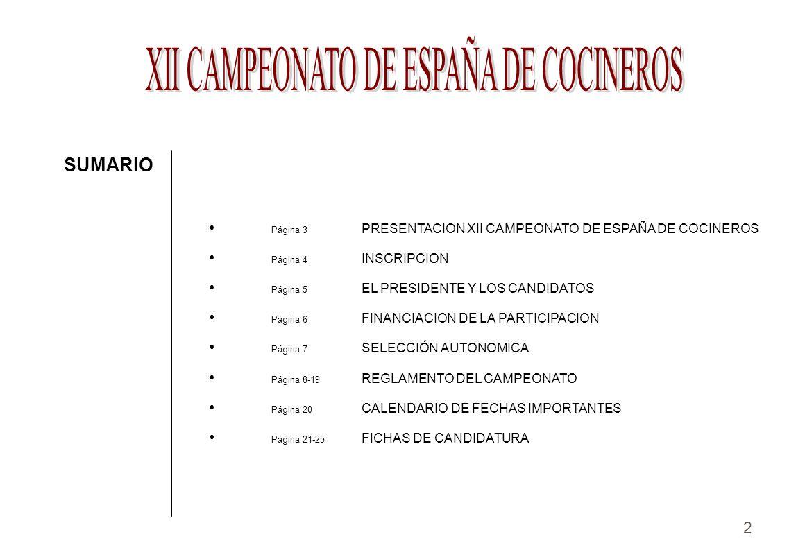 2 Página 3 PRESENTACION XII CAMPEONATO DE ESPAÑA DE COCINEROS Página 4 INSCRIPCION Página 5 EL PRESIDENTE Y LOS CANDIDATOS Página 6 FINANCIACION DE LA
