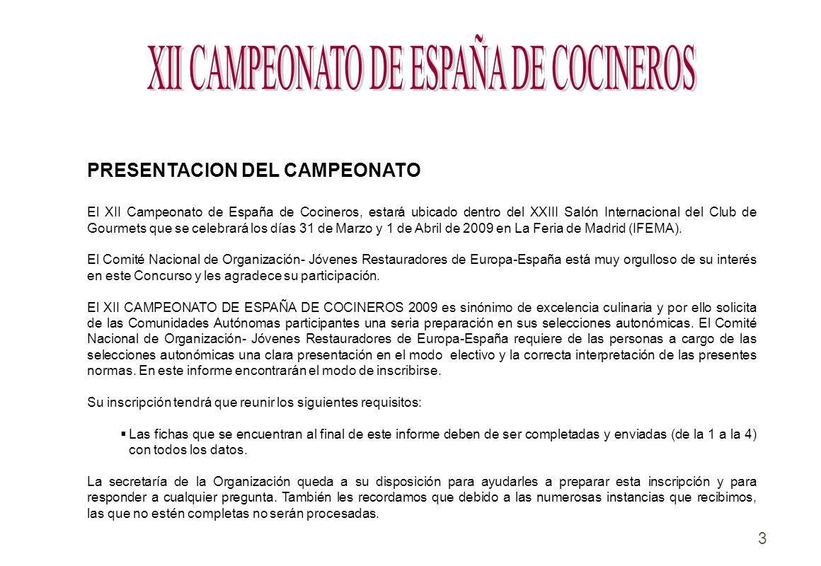 3 PRESENTACION DEL CAMPEONATO El XII Campeonato de España de Cocineros, estará ubicado dentro del XXIII Salón Internacional del Club de Gourmets que s