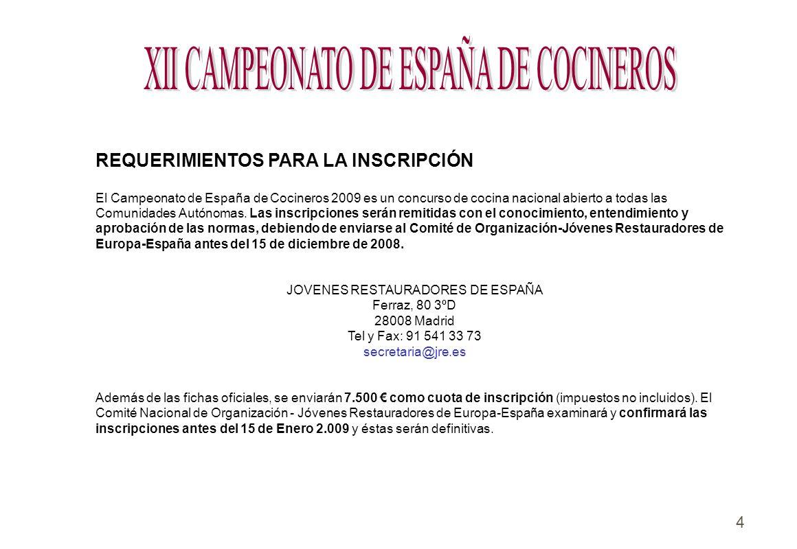 4 REQUERIMIENTOS PARA LA INSCRIPCIÓN El Campeonato de España de Cocineros 2009 es un concurso de cocina nacional abierto a todas las Comunidades Autón