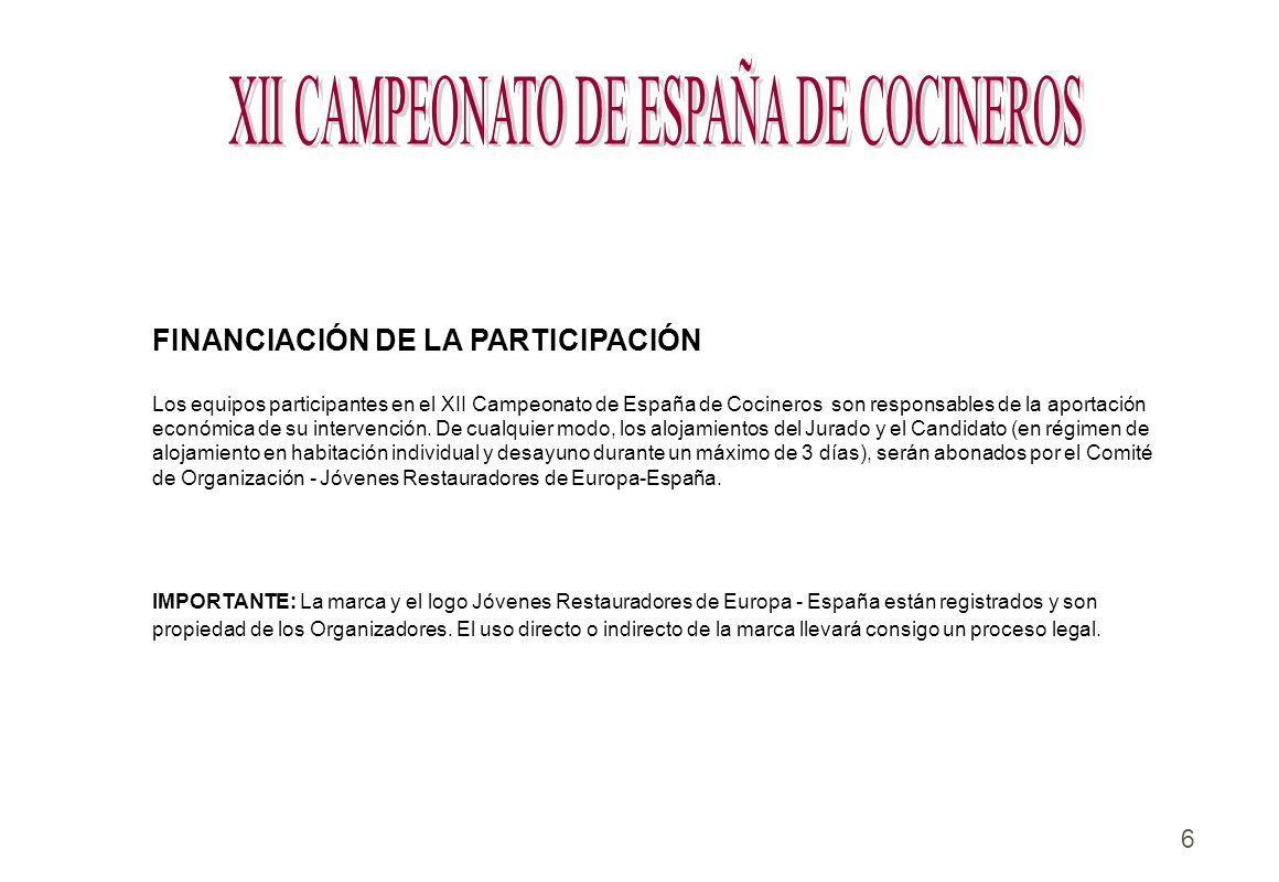 6 FINANCIACIÓN DE LA PARTICIPACIÓN Los equipos participantes en el XII Campeonato de España de Cocineros son responsables de la aportación económica d