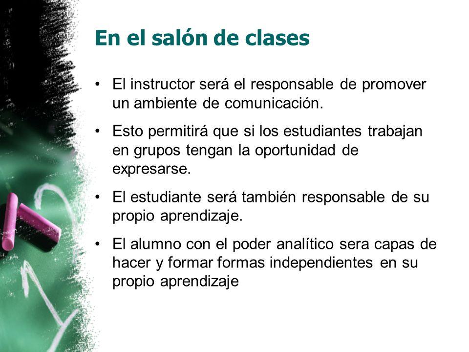 En el salón de clases El instructor será el responsable de promover un ambiente de comunicación.