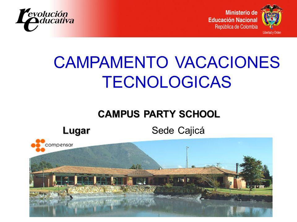 CAMPAMENTO VACACIONES TECNOLOGICAS CAMPUS PARTY SCHOOL Lugar LugarSede Cajicá