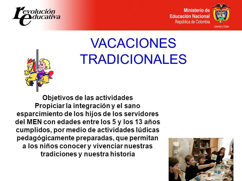 VACACIONES TRADICIONALES Objetivos de las actividades Propiciar la integración y el sano esparcimiento de los hijos de los servidores del MEN con edad