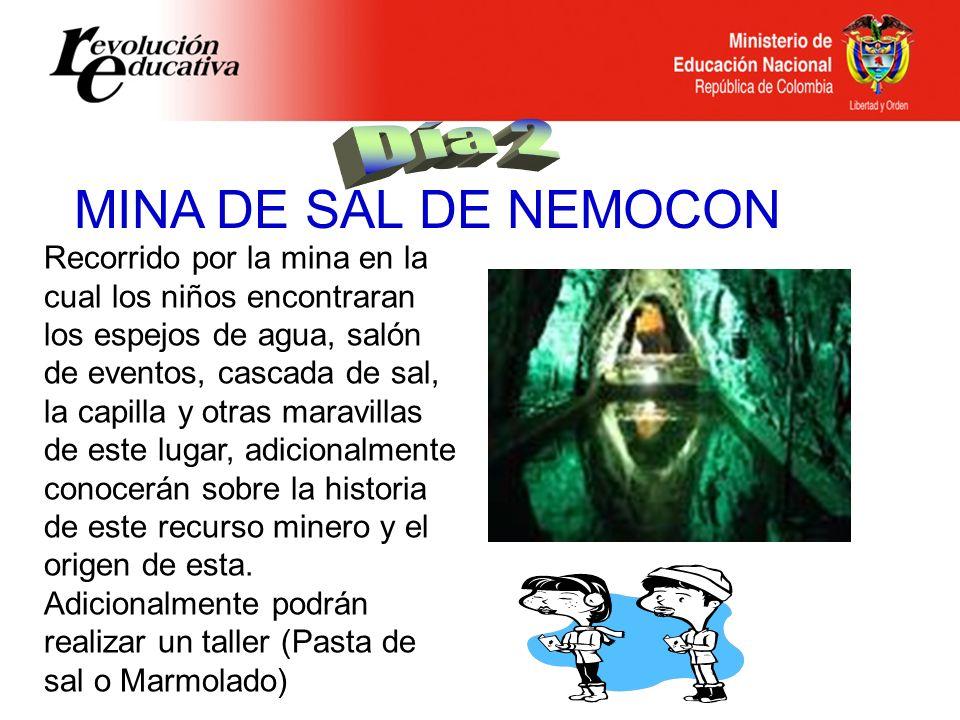 MINA DE SAL DE NEMOCON Recorrido por la mina en la cual los niños encontraran los espejos de agua, salón de eventos, cascada de sal, la capilla y otra