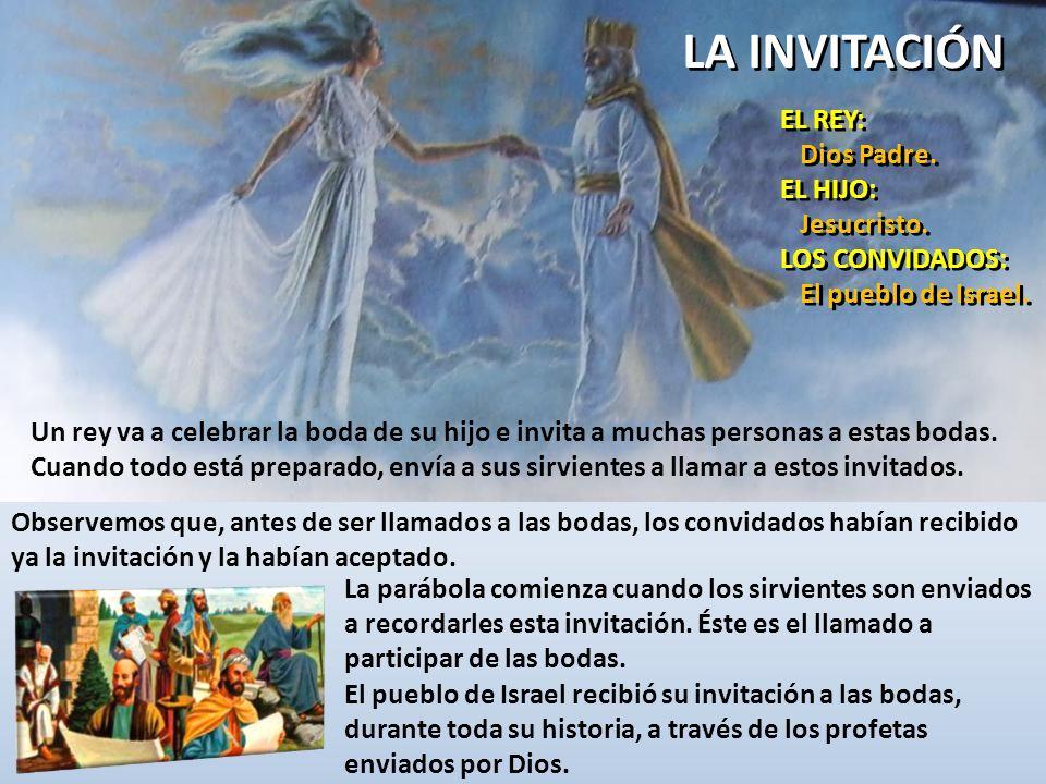 EL REY: Dios Padre. EL HIJO: Jesucristo. LOS CONVIDADOS: El pueblo de Israel.