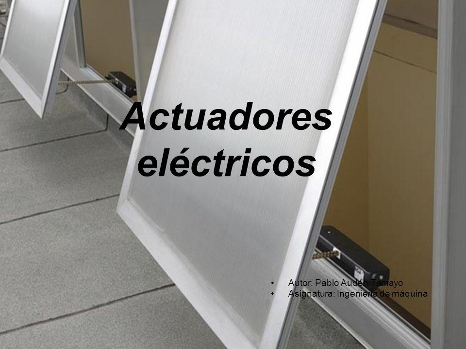 Actuadores eléctricos Autor: Pablo Audén Tamayo Asignatura: Ingeniería de máquina