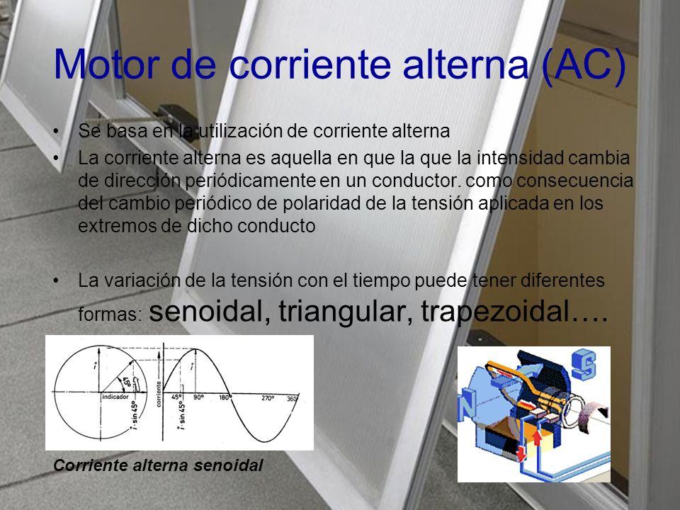 Motor de corriente alterna (AC) Se basa en la utilización de corriente alterna La corriente alterna es aquella en que la que la intensidad cambia de dirección periódicamente en un conductor.