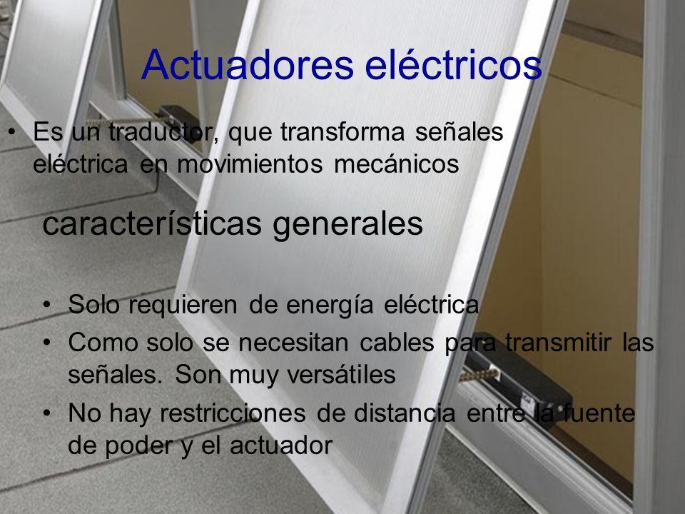 Actuadores eléctricos características generales Solo requieren de energía eléctrica Como solo se necesitan cables para transmitir las señales.