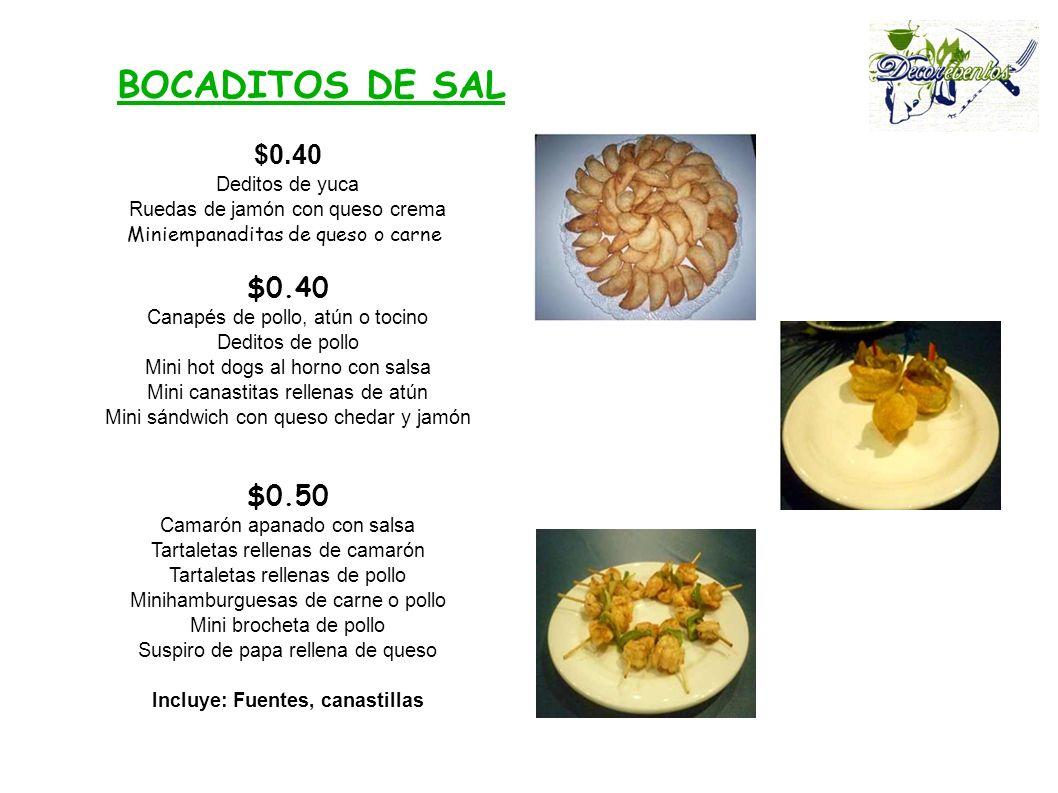 BOCADITOS DE SAL $0.40 Deditos de yuca Ruedas de jamón con queso crema Miniempanaditas de queso o carne $0.40 Canapés de pollo, atún o tocino Deditos