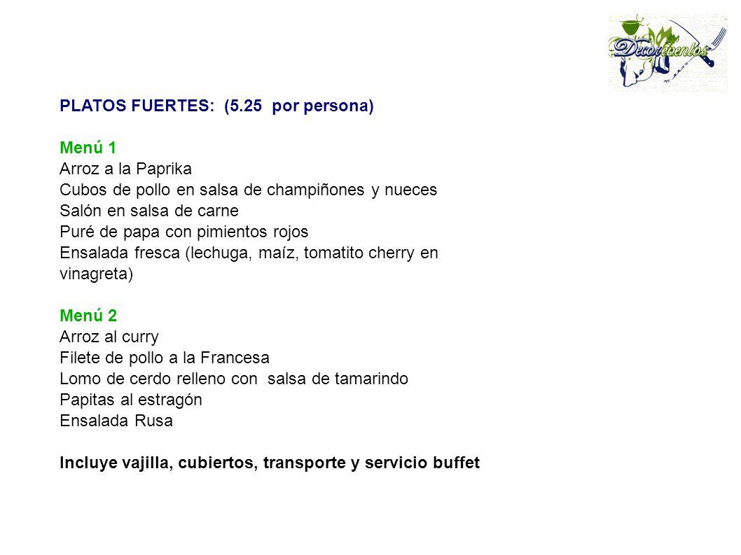 PLATOS FUERTES: (5.25 por persona) Menú 1 Arroz a la Paprika Cubos de pollo en salsa de champiñones y nueces Salón en salsa de carne Puré de papa con