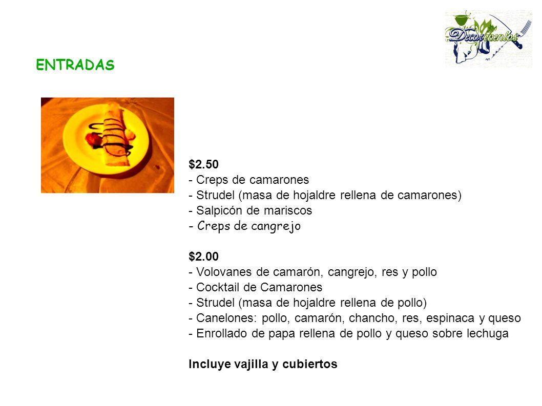 ENTRADAS $2.50 - Creps de camarones - Strudel (masa de hojaldre rellena de camarones) - Salpicón de mariscos - Creps de cangrejo $2.00 - Volovanes de
