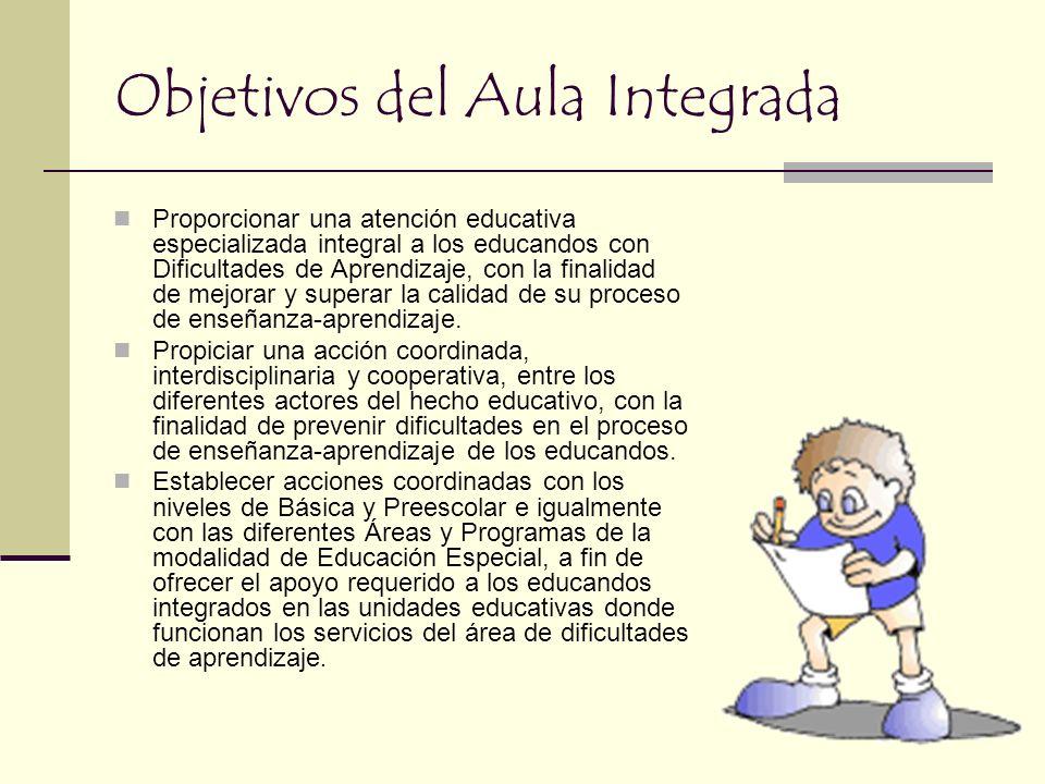 Objetivos del Aula Integrada Proporcionar una atención educativa especializada integral a los educandos con Dificultades de Aprendizaje, con la finali