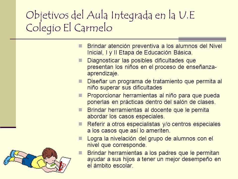 Objetivos del Aula Integrada en la U.E Colegio El Carmelo Brindar atención preventiva a los alumnos del Nivel Inicial, I y II Etapa de Educación Básic