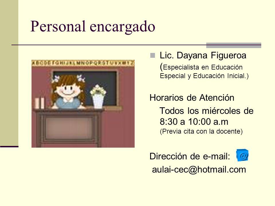 Personal encargado Lic. Dayana Figueroa ( Especialista en Educación Especial y Educación Inicial.) Horarios de Atención Todos los miércoles de 8:30 a