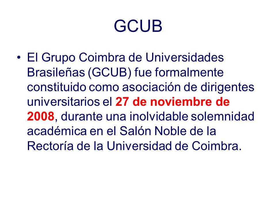 GCUB El Grupo Coimbra de Universidades Brasileñas (GCUB) fue formalmente constituido como asociación de dirigentes universitarios el 27 de noviembre de 2008, durante una inolvidable solemnidad académica en el Salón Noble de la Rectoría de la Universidad de Coimbra.